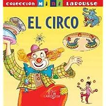 El Circo (Larousse - Infantil/Juvenil - Castellano - A Partir De 5/6 Años - Colección Mini Larousse)
