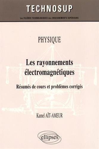 Les Rayonnements Électromagnétiques Résumés de Cours et Problèmes Corrigés Niveau B