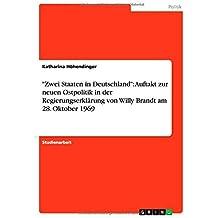 Zwei Staaten in Deutschland: Auftakt zur neuen Ostpolitik in der Regierungserkl??rung von Willy Brandt am 28. Oktober 1969 by Katharina H??hendinger (2007-11-21)