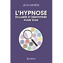 L'hypnose éclairée et démystifiée pour tous: Définition et usages médicaux et thérapeutiques (French Edition)
