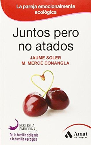 Juntos pero no atados : la pareja emocionalmente ecológica por M. Mercè Conangla i Marín, Jaume Solé i LLeonart