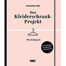 Das Kleiderschrank-Projekt. Praxisbuch: Mit Fragebögen, Wochenplänen und Checklisten