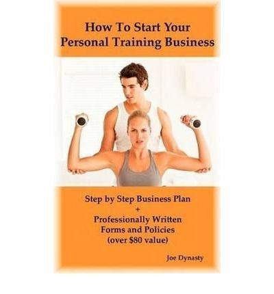 [(How to Start Your Personal Training Business: Step by Step Business Plan and Forms. Get a Fitness and Personal Training Certification and Become a Certified Personal Trainer)] [Author: Joe Dynasty] published on (May, 2010)