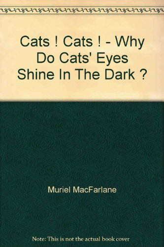 Cats! Cats! Why Do Cats' Eyes Shine In the Dark? par Muriel MacFarlane