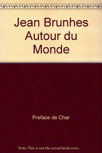 Jean Brunhes : Autour du Monde : Regards d'un géographe / regards de la géographie