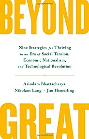 Beyond Great: Nine Strategies for Thriving in an Era of Social Tension, Economic Nationalism, and Technologica