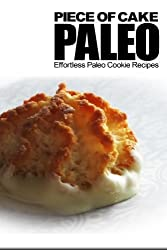 Piece of Cake Paleo - Effortless Paleo Cookie Recipes by Jack Roberts (2013-03-15)