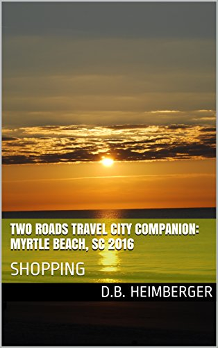 Two Roads Travel City Companion: Myrtle Beach, SC 2016: SHOPPING (English Edition)
