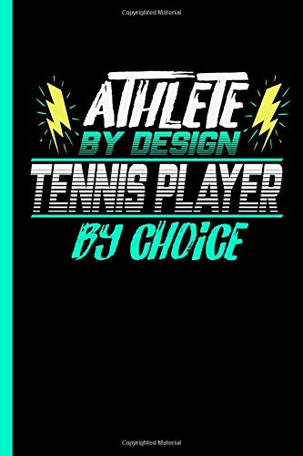 Athlete By Design Tennis Player By Choice: Notebook & Journal Or Diary For Sports Lovers - Take Your Notes Or Gift It To Buddies, Date Ruled Paper (120 Pages, 6x9