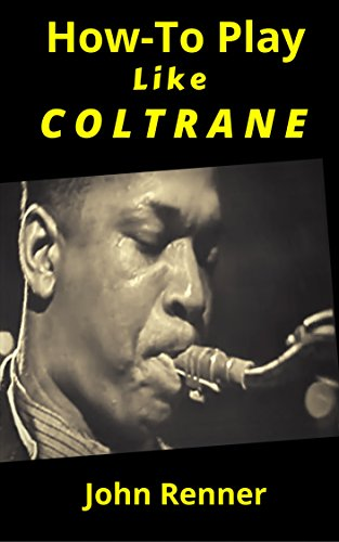 how-to-play-like-coltrane-sax-master-john-coltranes-practice-and-study-habits-back-story-english-edi