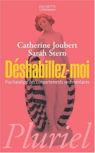 Déshabillez-moi : Psychanalyse des comportements vestimentaires par Catherine Joubert, Sarah Stern