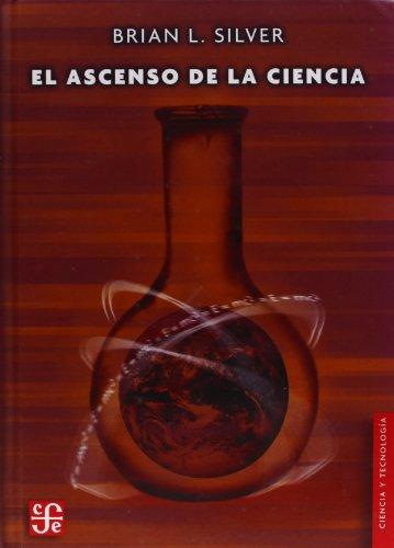 Descargar Libro El Ascenso de la Ciencia (Seccion de Obras de Ciencia y Tecnologia) de Brian L. Silver