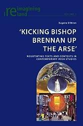 Kicking Bishop Brennan Up the Arse: Negotiating Texts and Contexts in Contemporary Irish Studies (Reimagining Ireland)