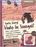 Vado in Senegal! Dakar, i parchi naturali. il Lago Rosa, la Casamance: guida-racconto in 16 itinerari di turismo responsabile. Ediz. illustrata