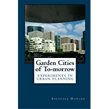 Garden Cities of To-morrow: Experiments in Urban Planning by Ebenezer Howard (2010-03-18)