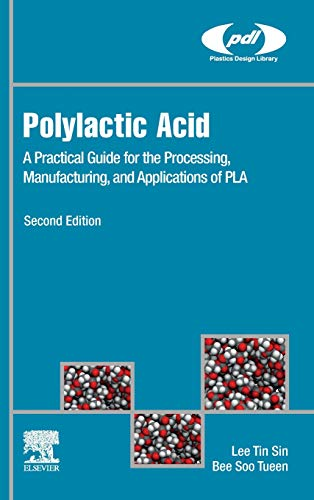 Polylactic Acid: A Practical Guide for the Processing, Manufacturing, and Applications of PLA (Plastics Design Library) -