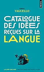 Catalogue des idées reçues sur la langue