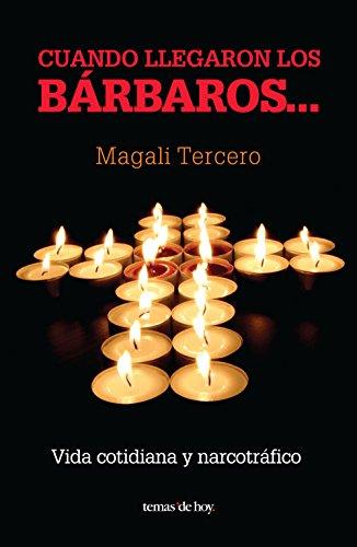 Descargar Libro Cuando llegaron los bárbaros...: Vida cotidiana y narcotráfico de Magali Tercero