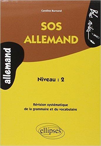 SOS Allemand Niveau 2 : Révision Systématique de la Grammaire et du Vocabulaire de Caroline Burnand ( 13 mai 2005 )