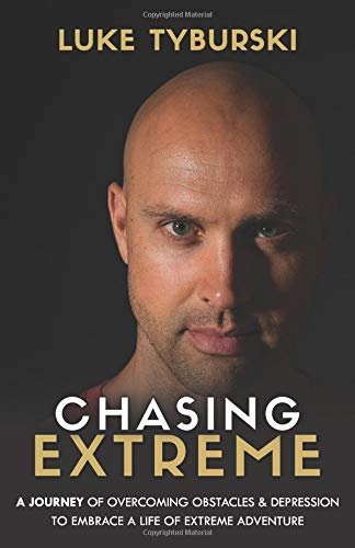 Chasing Extreme: A Journey of Overcoming Obstacles & Depression to Embrace a Life of Extreme Adventure por Luke Tyburski