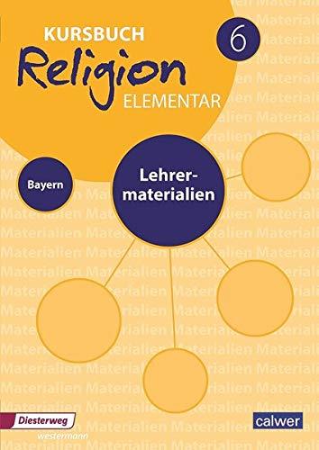 Kursbuch Religion Elementar 6 Ausgabe für Bayern. Lehrermaterialien: Für den evangelischen Religionsunterricht an Mittelschulen in Bayern (Kursbuch Religion Elementar - Ausgabe für Bayern)
