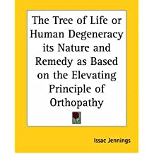 The Tree of Life or Human Degeneracy Its Nature and Remedy as Based on the Elevating Principle of Orthopathy (Paperback) - Common