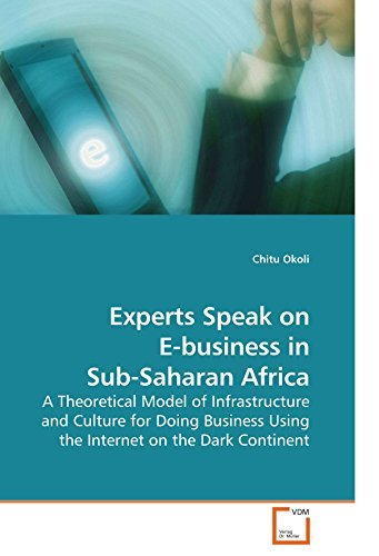 Experts Speak on E-business in Sub-Saharan Africa: A Theoretical Model of Infrastructure and Culture for Doing Business Using the Internet on the Dark Continent by Chitu Okoli (2010-02-28) par Chitu Okoli