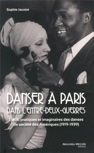 Danser à Paris dans l'entre-deux-guerres : Lieux, pratiques et imaginaires des danses de société des Amériques (1919-1939)