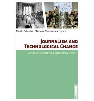 [(Journalism and Technological Change: Historical Perspectives, Contemporary Trends)] [Author: Martin Schreiber] published on (September, 2014)