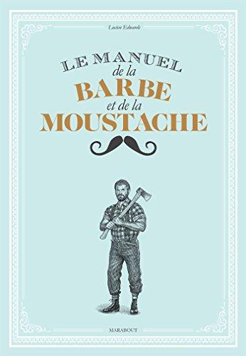 Le petit manuel de la moustache et de la barbe