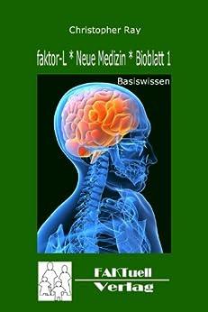 faktor-L * Neue Medizin * Bioblatt 1 * Basiswissen (faktor-L * Bioblatt) von [Ray, Christopher]