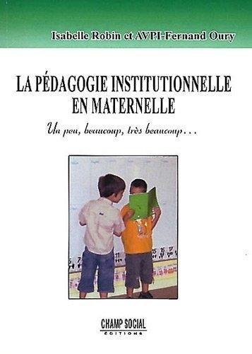 La Pédagogie institutionnelle en maternelle: Un peu, beaucoup, très beaucoup