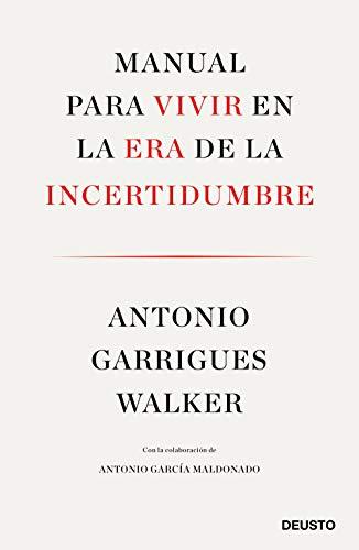 Manual para vivir en la era de la incertidumbre: Con la colaboración de Antonio García Maldonado por Antonio Garrigues Walker