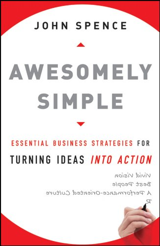 Awesomely Simple: Essential Business Strategies for Turning Ideas Into Action por John Spence