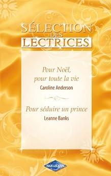 Pour Noël, pour toute la vie-Pour séduire un prince (Sélection des lectrices) par [Banks, Leanne, Anderson, Caroline]