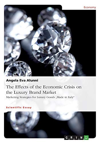 The Effects of the Economic Crisis on the Luxury Brand Market: Marketing Strategies for Luxury Goods