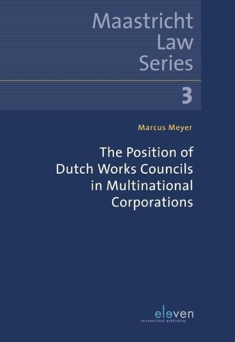 The Position of Dutch Works Councils in Multinational Corporations (Maastricht Law) por Marcus Meyer