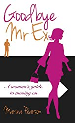 Goodbye Mr Ex: A woman's guide to moving on