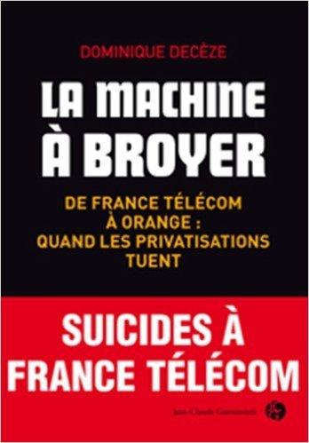 la-machine-a-broyer-de-france-telecom-a-orange-quand-les-privatisations-tuent-de-dominique-deceze-14