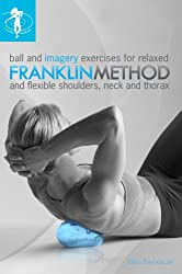 Franklin Method Ball and Imagery Exercises for Relaxed and Flexible Shoulders, Neck and Thorax (8491)