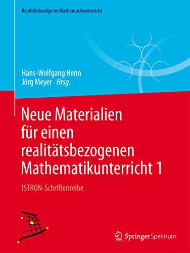 Neue Materialien für einen realitätsbezogenen Mathematikunterricht 1: ISTRON-Schriftenreihe (Realitätsbezüge im Mathematikunterricht)