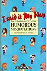 I Said it My Way: Guinness Dictionary of Humorous Misquotations (1994-09-01) Paperback