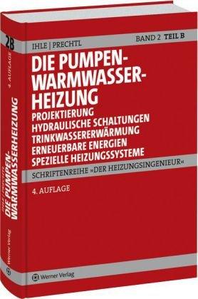 Der Heizungsingenieur.Band 2: Die Pumpenwarmwasserheizung. Teil B: Projektierung, Hydraulische Schaltungen, Trinkwassererwärmung mit Solartechnik, Spezielle Systeme . Die Pumpenwarmwasserheizung