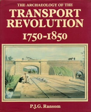 The Archaeology of The Transport Revolution 1750 - 1850