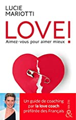 LOVE ! Aimez-vous pour aimer mieux - Le guide de coaching amoureux par la love coach TV préférée des français de Lucie Mariotti