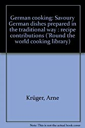 German cooking: Savoury German dishes prepared in the traditional way : recipe contributions ('Round the world cooking library)