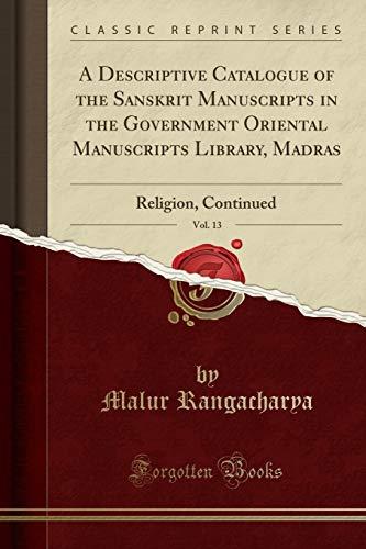 A Descriptive Catalogue of the Sanskrit Manuscripts in the Government Oriental Manuscripts Library, Madras, Vol. 13: Religion, Continued (Classic Reprint) por Malur Rangacharya