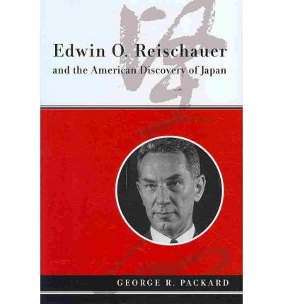 [(Edwin O. Reischauer and the American Discovery of Japan )] [Author: George R. Packard] [Apr-2010]