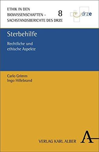 Sterbehilfe: Rechtliche und ethische Aspekte (Ethik in den Biowissenschaften/Sachstandberichte des DRZE)