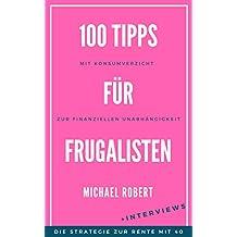 100 Tipps für Frugalisten - Mit Konsumverzicht zur finanziellen Unabhängigkeit: Die Strategie zur Rente mit 40